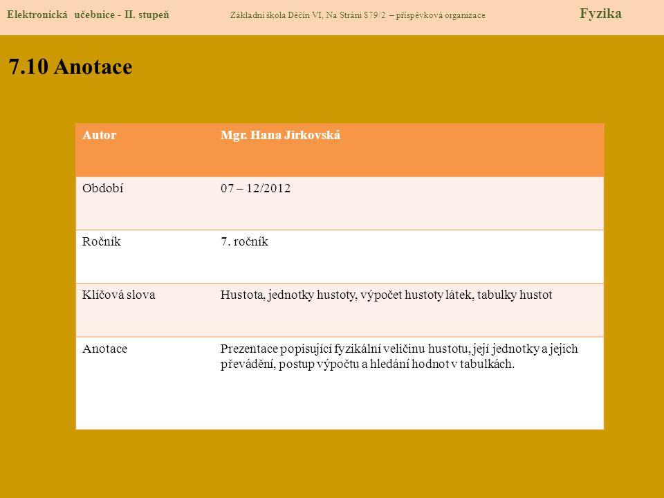 Elektronická učebnice - II. stupeň Základní škola Děčín VI, Na Stráni 879/2 – příspěvková organizace Fyzika 7.10 Anotace AutorMgr. Hana Jirkovská Obdo