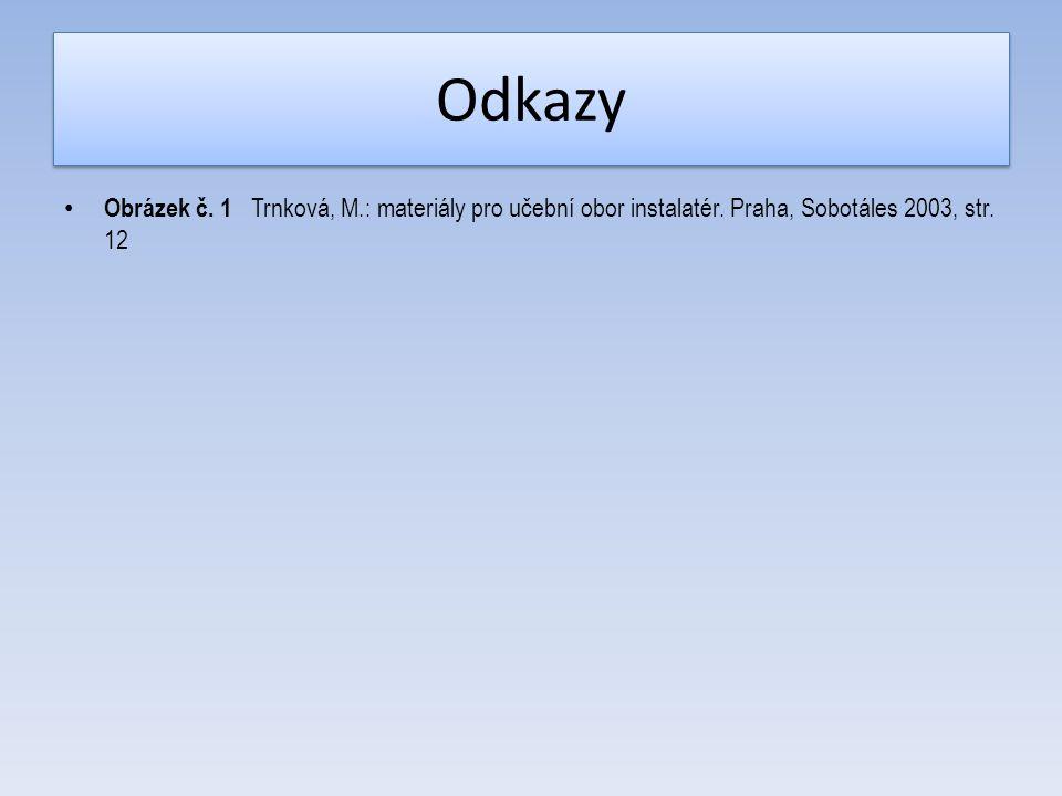 Odkazy Obrázek č. 1 Trnková, M.: materiály pro učební obor instalatér. Praha, Sobotáles 2003, str. 12