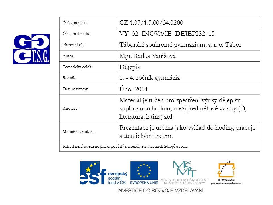 Číslo projektu CZ.1.07/1.5.00/34.0200 Číslo materiálu VY_32_INOVACE_DEJEPIS2_15 Název školy Táborské soukromé gymnázium, s.