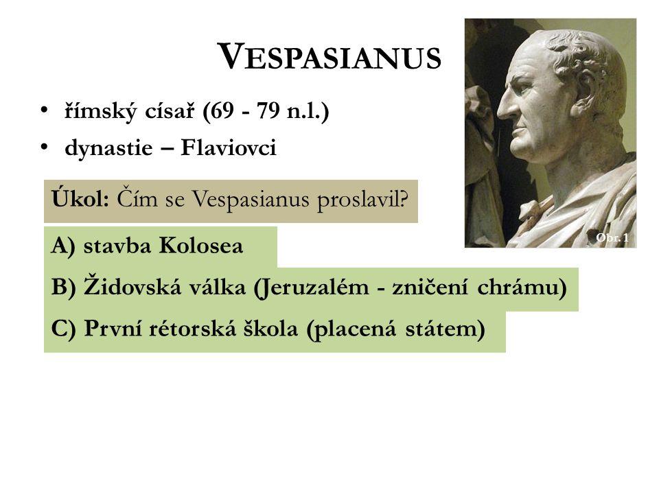 V ESPASIANUS římský císař (69 - 79 n.l.) dynastie – Flaviovci Obr.