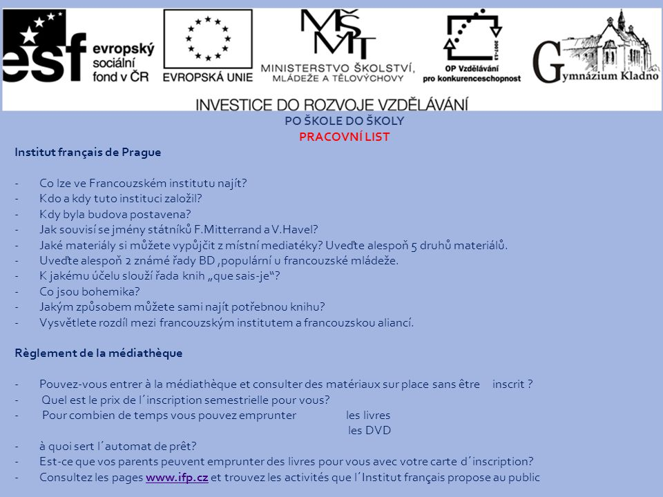 PO ŠKOLE DO ŠKOLY PRACOVNÍ LIST Institut français de Prague -Co lze ve Francouzském institutu najít.