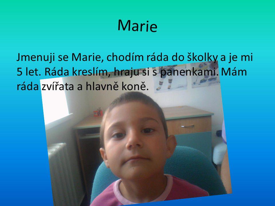 Marie Jmenuji se Marie, chodím ráda do školky a je mi 5 let.