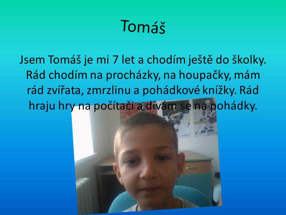 Tomáš Jsem Tomáš je mi 7 let a chodím ještě do školky. Rád chodím na procházky, na houpačky, mám rád zvířata, zmrzlinu a pohádkové knížky. Rád hraju h