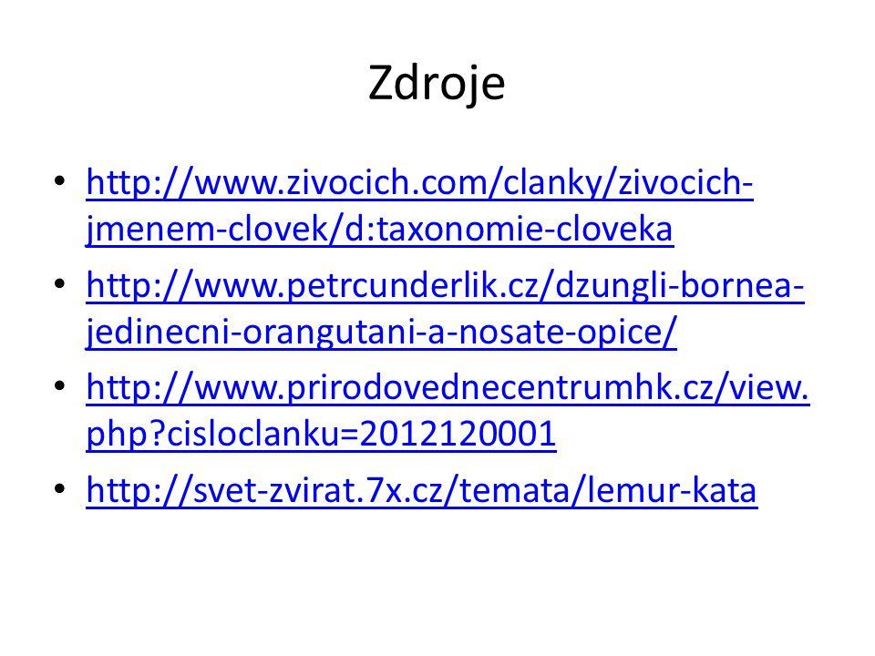 Zdroje http://www.zivocich.com/clanky/zivocich- jmenem-clovek/d:taxonomie-cloveka http://www.zivocich.com/clanky/zivocich- jmenem-clovek/d:taxonomie-c