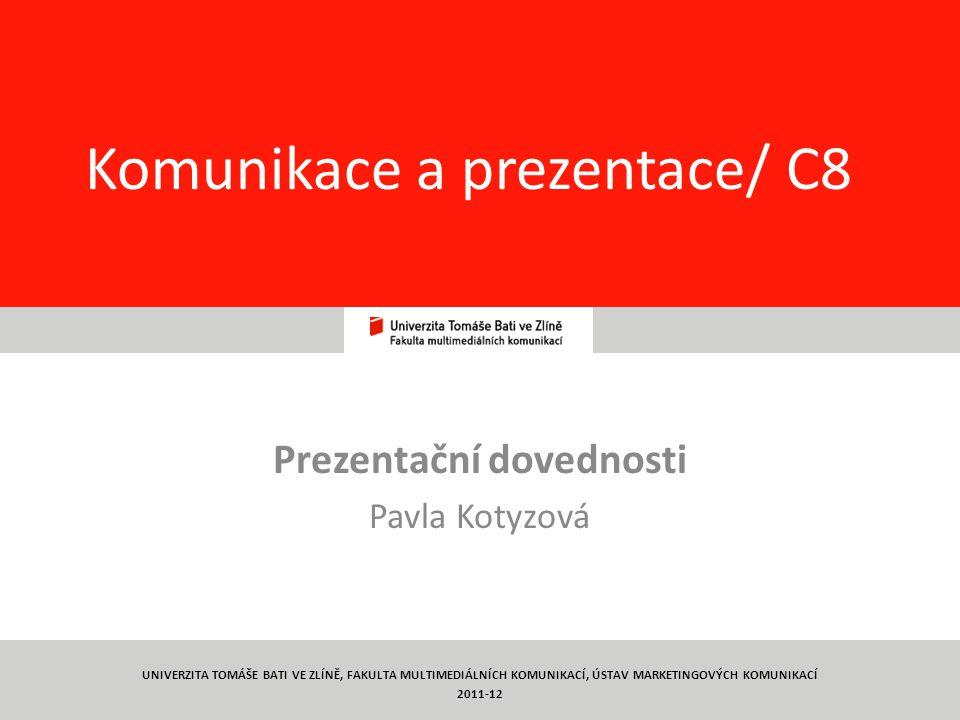 1 Komunikace a prezentace/ C8 Prezentační dovednosti Pavla Kotyzová UNIVERZITA TOMÁŠE BATI VE ZLÍNĚ, FAKULTA MULTIMEDIÁLNÍCH KOMUNIKACÍ, ÚSTAV MARKETINGOVÝCH KOMUNIKACÍ 2011-12