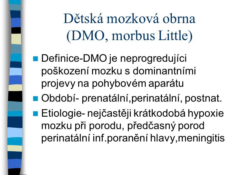 DMO- lokalisace, dělení Poškození mozku je jednorázové Podle lokalisace se dělí na formy Spastickou-(70%), (zvýšený svalový tonus) Atetoidní,dyskinetická- poškození.basálních ganglii Ataktická-postižení mozečku a m.