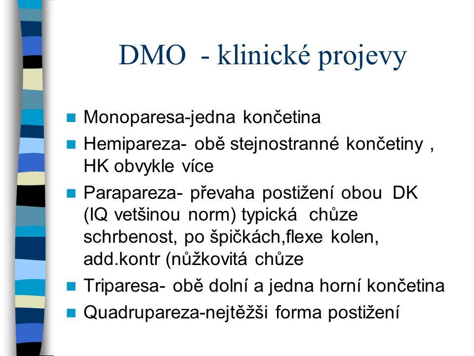 DMO - klinické projevy Monoparesa-jedna končetina Hemipareza- obě stejnostranné končetiny, HK obvykle více Parapareza- převaha postižení obou DK (IQ v