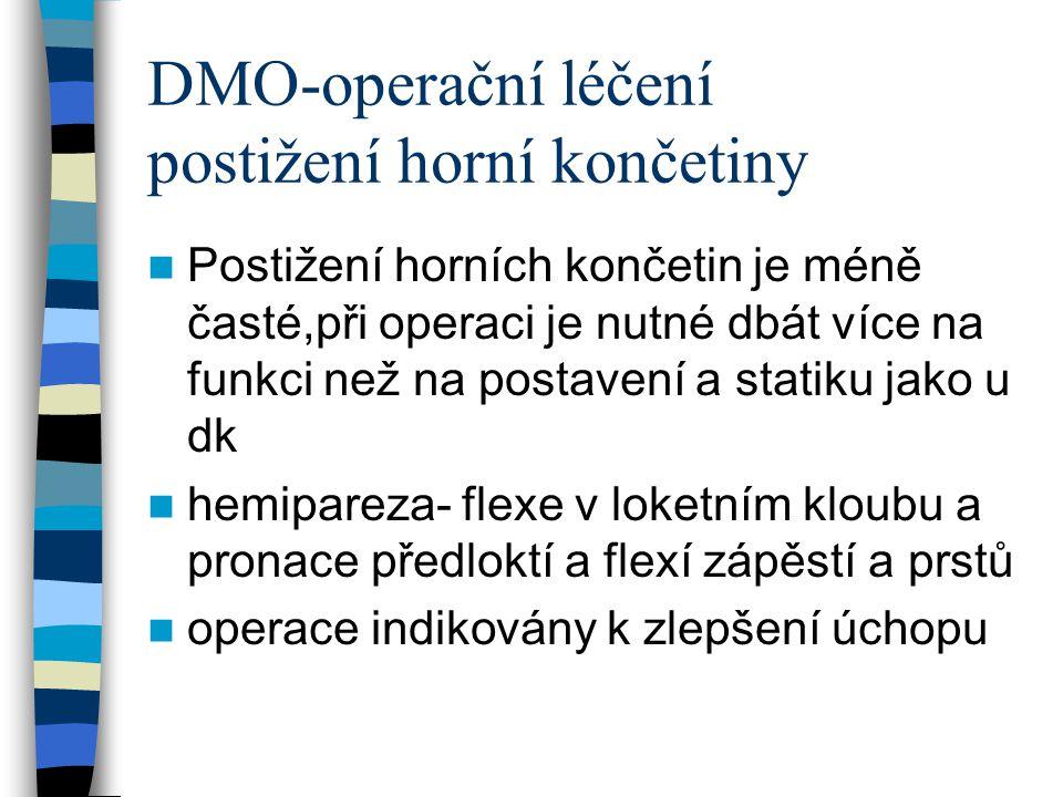 DMO-operační léčení postižení horní končetiny Postižení horních končetin je méně časté,při operaci je nutné dbát více na funkci než na postavení a sta