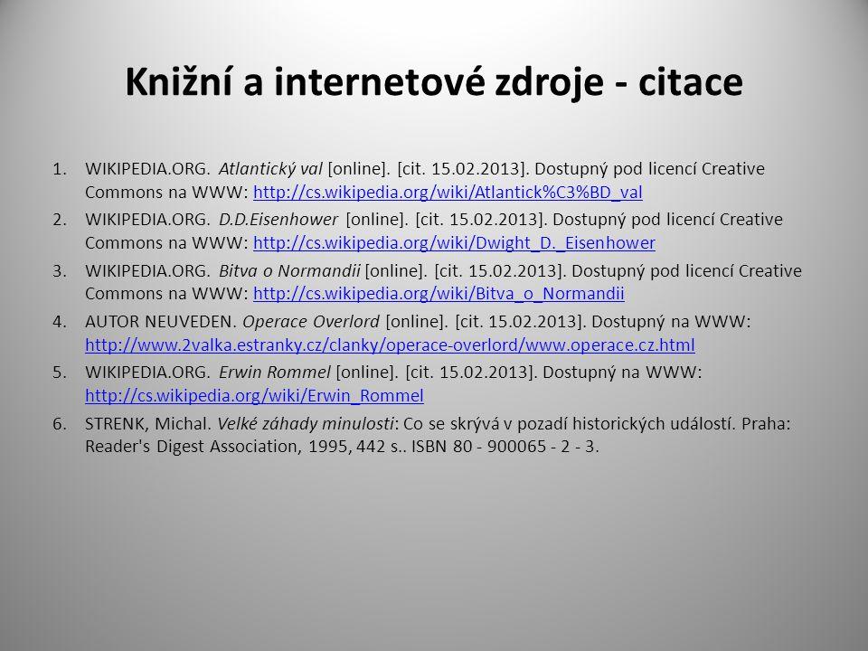 Knižní a internetové zdroje - citace 1.WIKIPEDIA.ORG. Atlantický val [online]. [cit. 15.02.2013]. Dostupný pod licencí Creative Commons na WWW: http:/