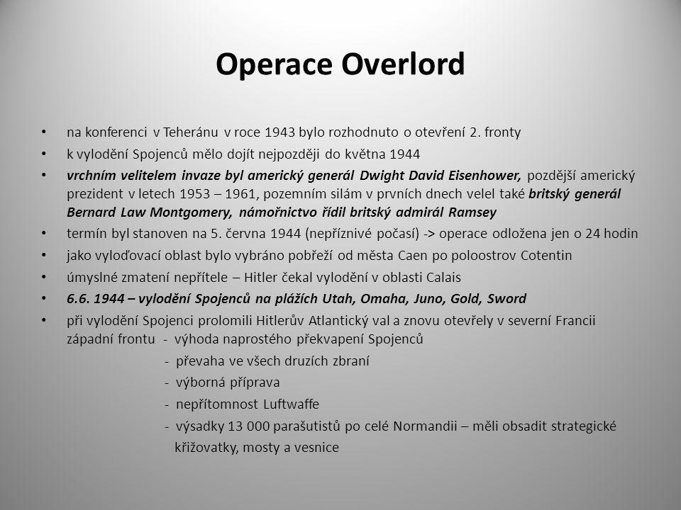 Operace Overlord na konferenci v Teheránu v roce 1943 bylo rozhodnuto o otevření 2. fronty k vylodění Spojenců mělo dojít nejpozději do května 1944 vr