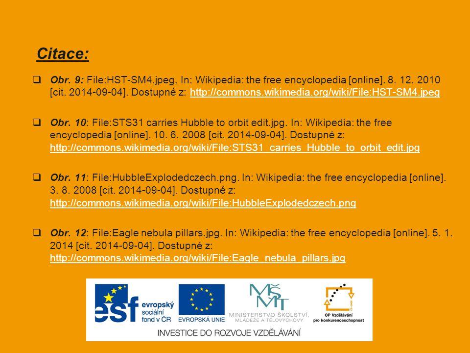  Obr. 9: File:HST-SM4.jpeg. In: Wikipedia: the free encyclopedia [online]. 8. 12. 2010 [cit. 2014-09-04]. Dostupné z: http://commons.wikimedia.org/wi