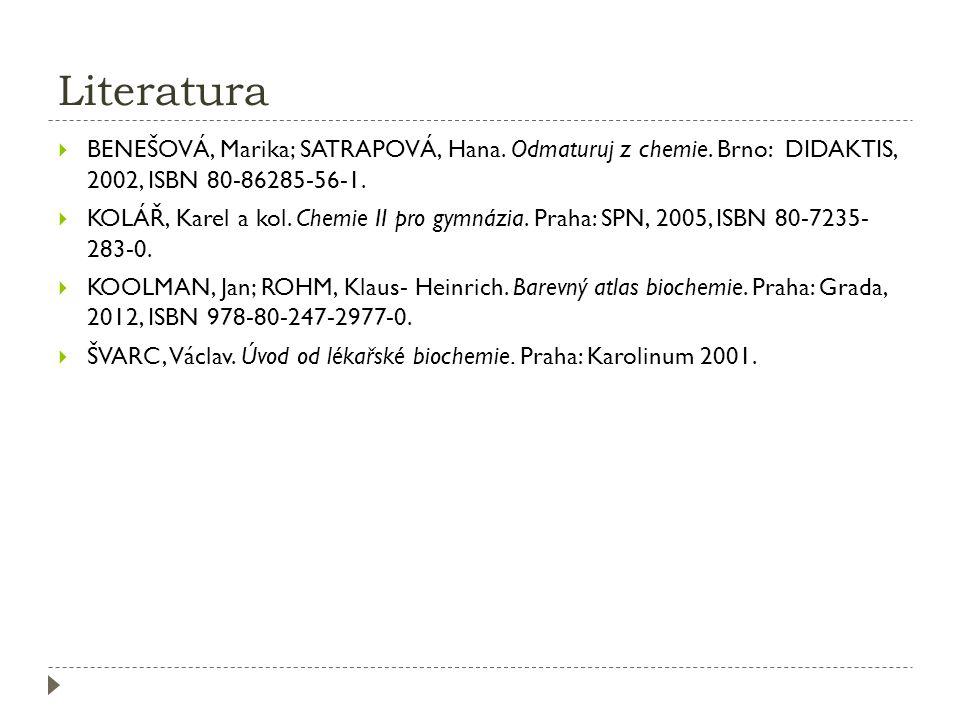 Literatura  BENEŠOVÁ, Marika; SATRAPOVÁ, Hana. Odmaturuj z chemie. Brno: DIDAKTIS, 2002, ISBN 80-86285-56-1.  KOLÁŘ, Karel a kol. Chemie II pro gymn