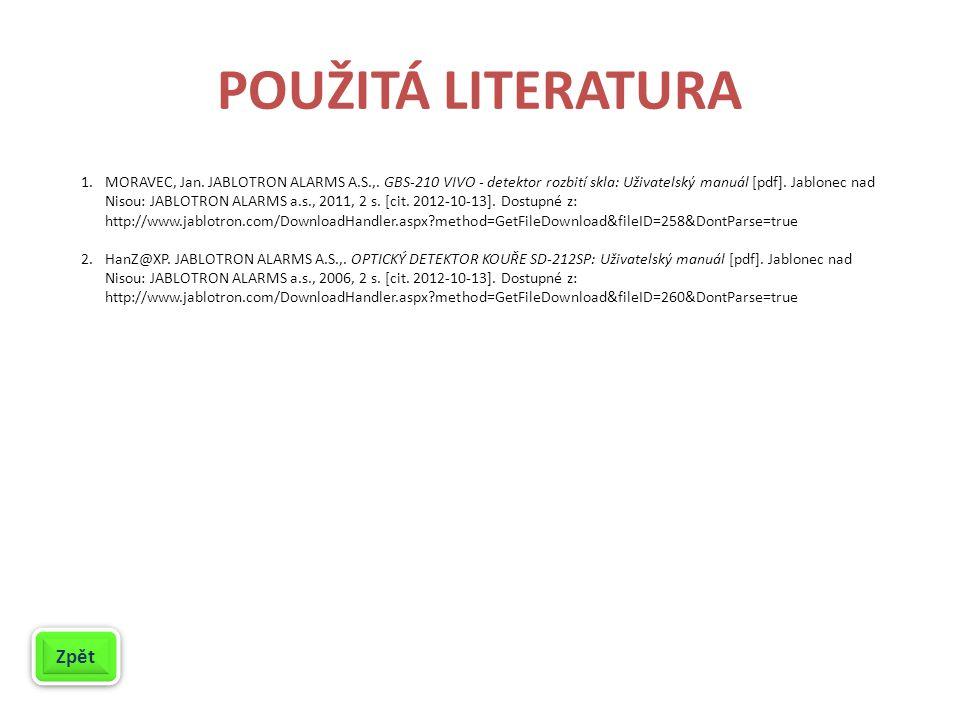 POUŽITÁ LITERATURA 1.MORAVEC, Jan. JABLOTRON ALARMS A.S.,. GBS-210 VIVO - detektor rozbití skla: Uživatelský manuál [pdf]. Jablonec nad Nisou: JABLOTR