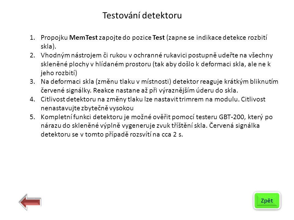 1.Propojku MemTest zapojte do pozice Test (zapne se indikace detekce rozbití skla). 2.Vhodným nástrojem či rukou v ochranné rukavici postupně udeřte n