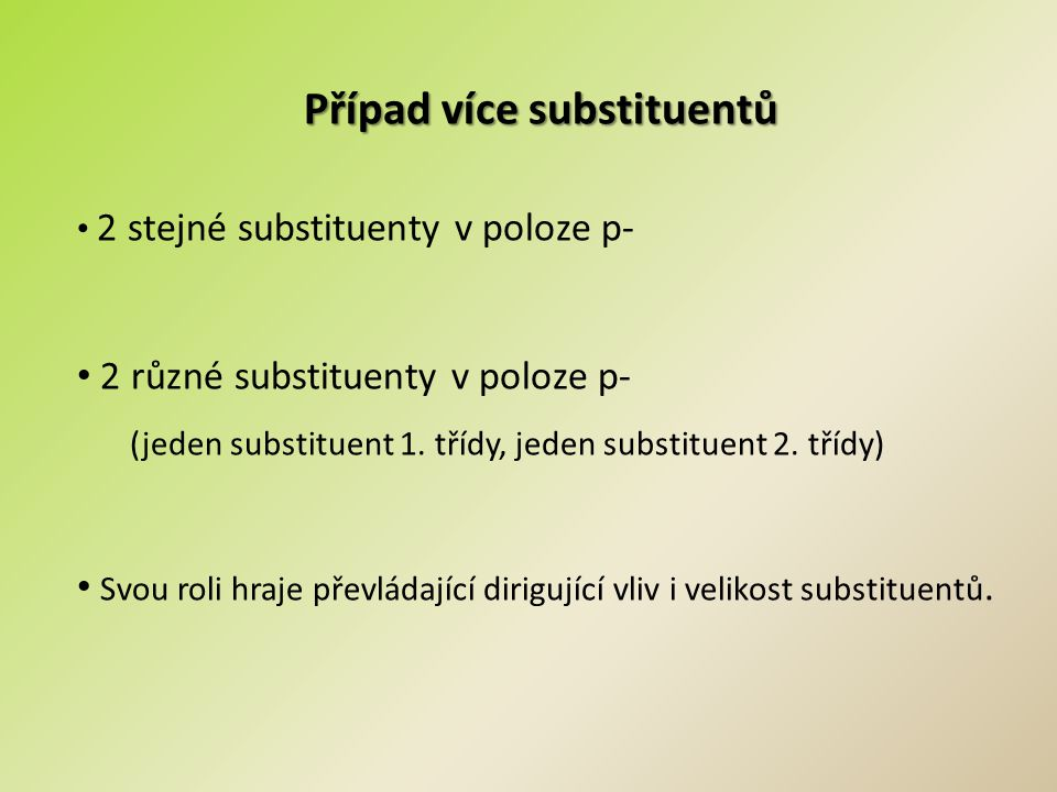 Případ více substituentů 2 stejné substituenty v poloze p- 2 různé substituenty v poloze p- (jeden substituent 1. třídy, jeden substituent 2. třídy) S