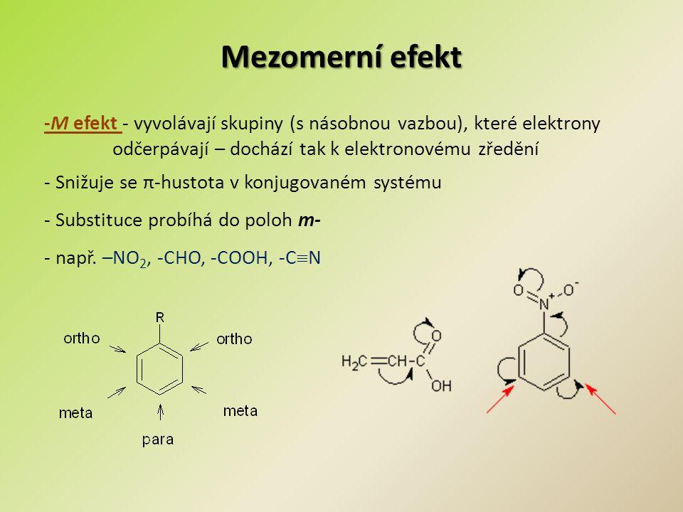 Mezomerní efekt -M efekt - vyvolávají skupiny (s násobnou vazbou), které elektrony odčerpávají – dochází tak k elektronovému zředění - Snižuje se π-hu