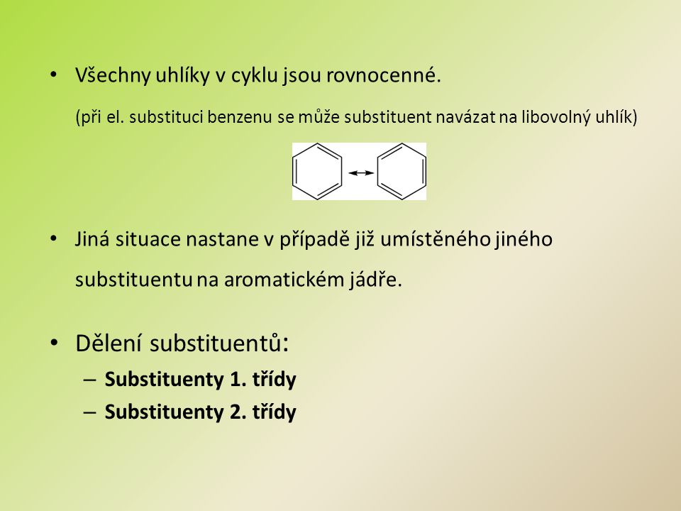 Všechny uhlíky v cyklu jsou rovnocenné. (při el. substituci benzenu se může substituent navázat na libovolný uhlík) Jiná situace nastane v případě již