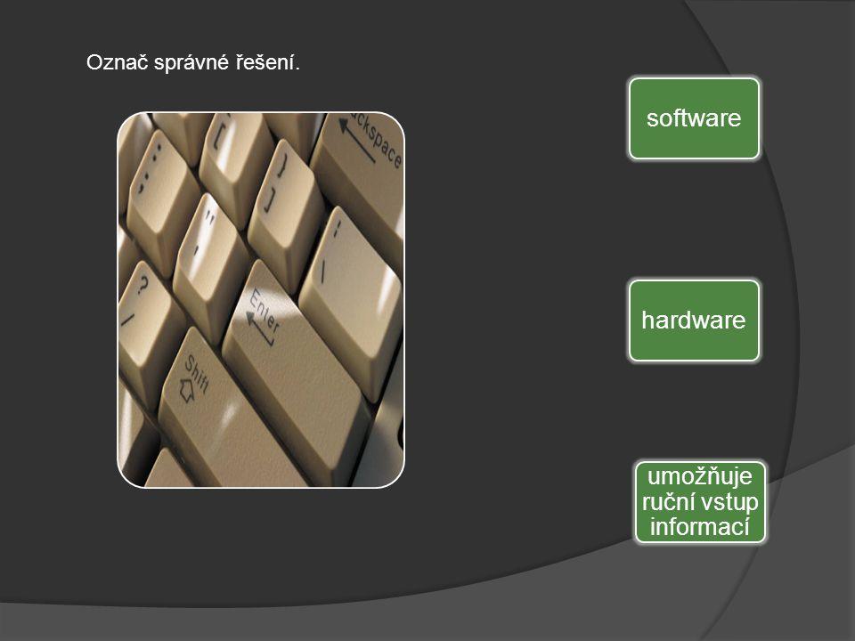 software hardware umožňuje ruční vstup informací Označ správné řešení.