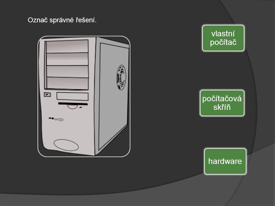 vlastní počítač počítačová skříň hardware Označ správné řešení.