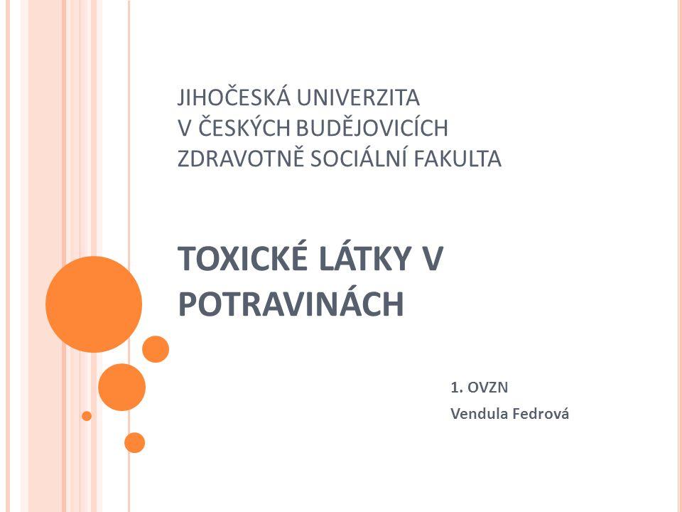 JIHOČESKÁ UNIVERZITA V ČESKÝCH BUDĚJOVICÍCH ZDRAVOTNĚ SOCIÁLNÍ FAKULTA TOXICKÉ LÁTKY V POTRAVINÁCH 1. OVZN Vendula Fedrová