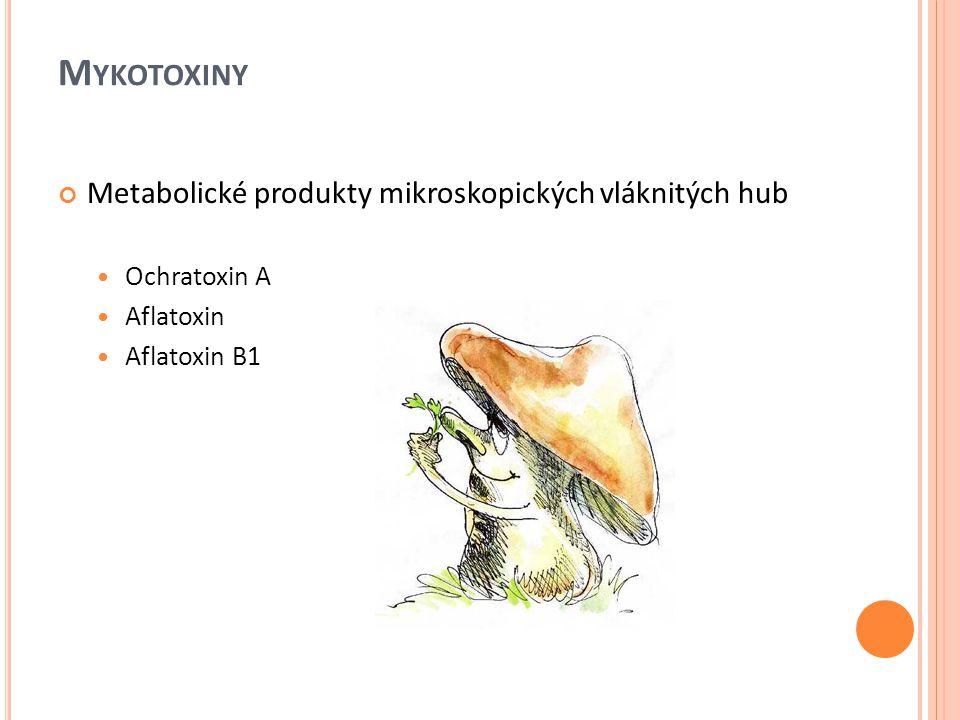 M YKOTOXINY Metabolické produkty mikroskopických vláknitých hub Ochratoxin A Aflatoxin Aflatoxin B1