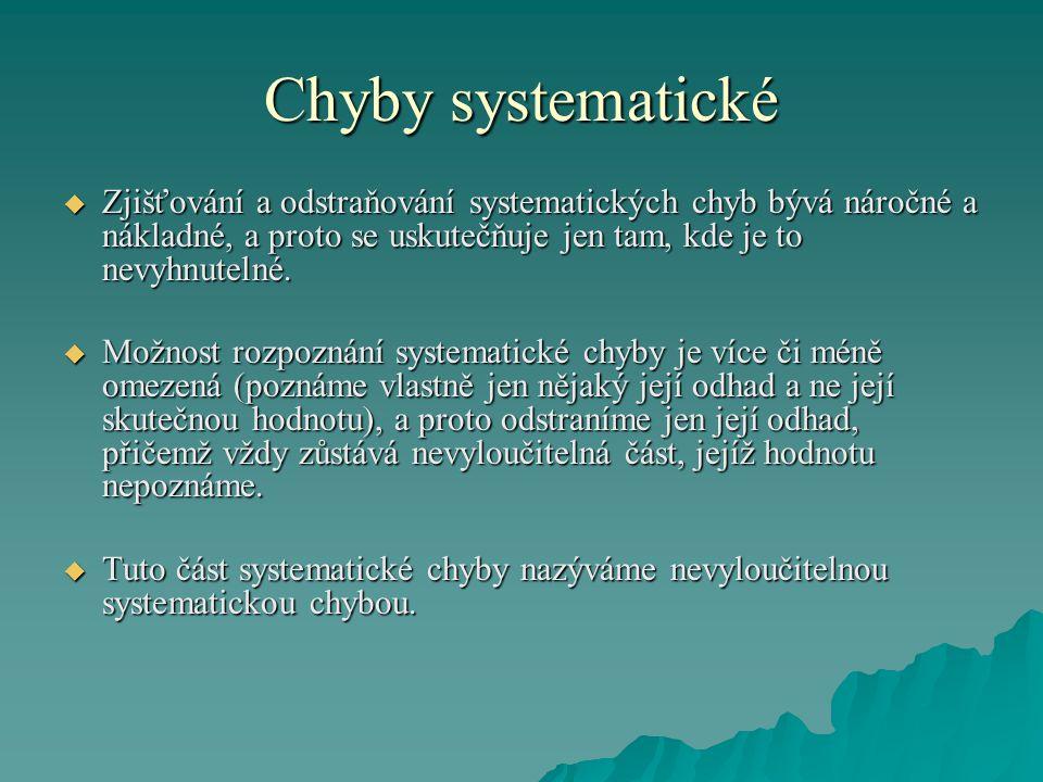 Chyby systematické  Zjišťování a odstraňování systematických chyb bývá náročné a nákladné, a proto se uskutečňuje jen tam, kde je to nevyhnutelné.