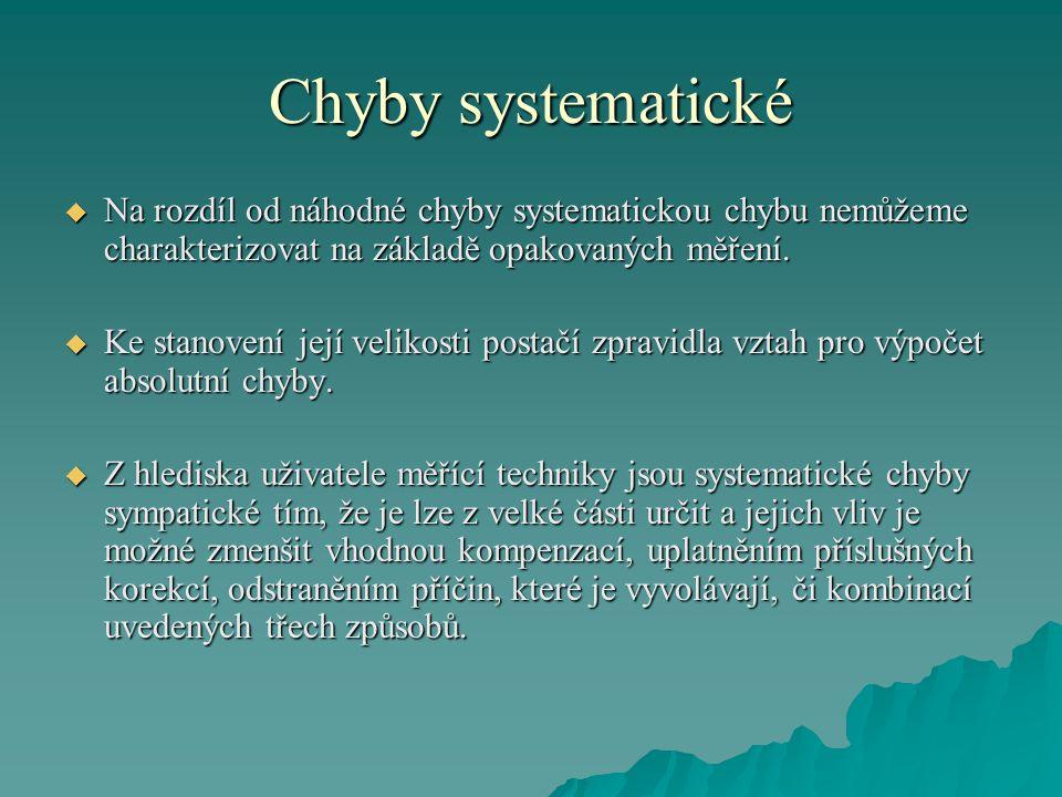 Chyby systematické  Na rozdíl od náhodné chyby systematickou chybu nemůžeme charakterizovat na základě opakovaných měření.