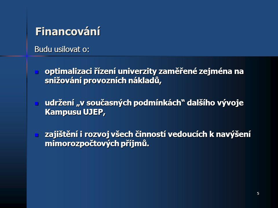 Financování Budu usilovat o: optimalizaci řízení univerzity zaměřené zejména na snižování provozních nákladů, optimalizaci řízení univerzity zaměřené