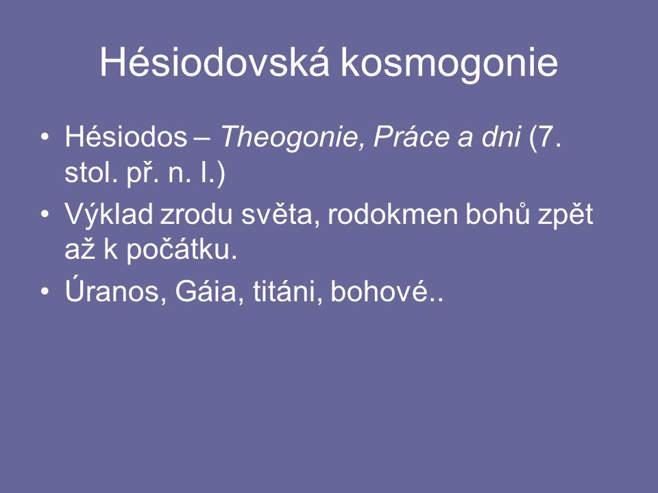 Hésiodovská kosmogonie Hésiodos – Theogonie, Práce a dni (7.