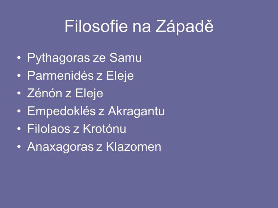 Filosofie na Západě Pythagoras ze Samu Parmenidés z Eleje Zénón z Eleje Empedoklés z Akragantu Filolaos z Krotónu Anaxagoras z Klazomen