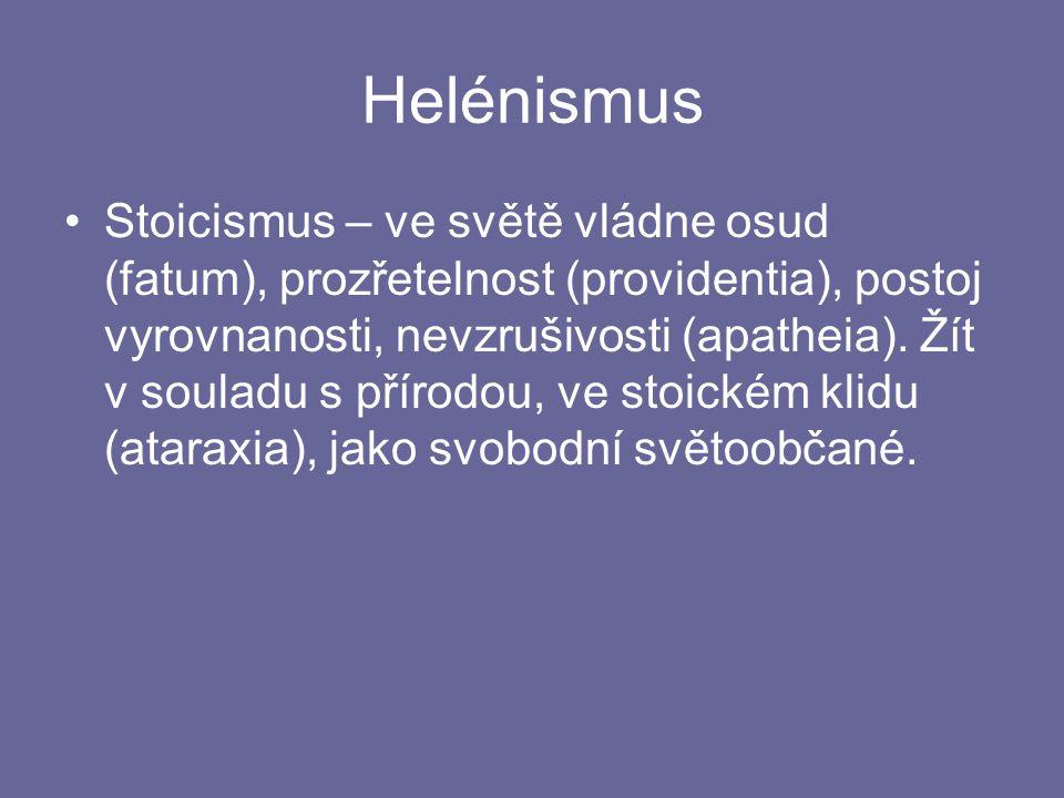 Helénismus Stoicismus – ve světě vládne osud (fatum), prozřetelnost (providentia), postoj vyrovnanosti, nevzrušivosti (apatheia).
