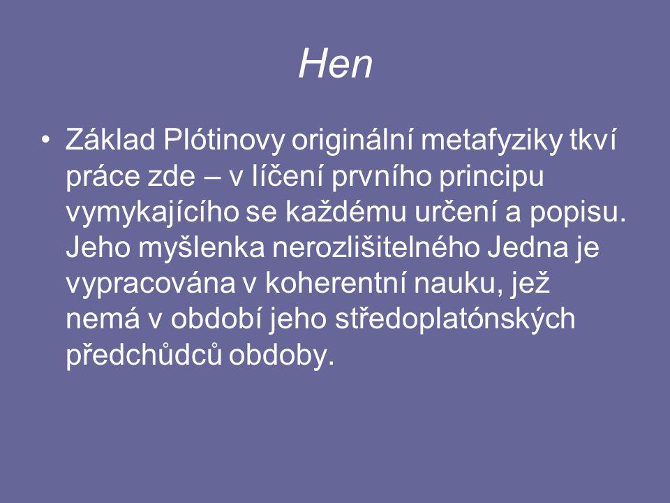 Hen Základ Plótinovy originální metafyziky tkví práce zde – v líčení prvního principu vymykajícího se každému určení a popisu.