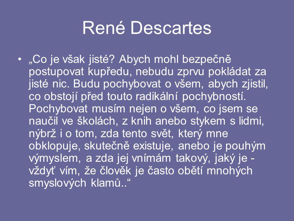 """René Descartes """"Co je však jisté."""