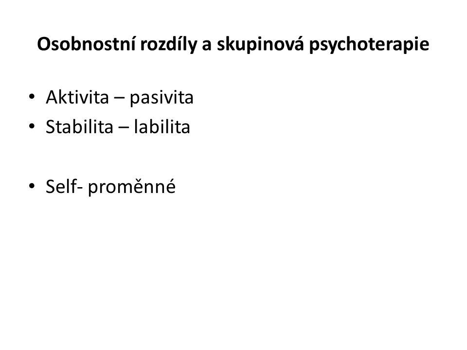 Osobnostní rozdíly a skupinová psychoterapie Aktivita – pasivita Stabilita – labilita Self- proměnné