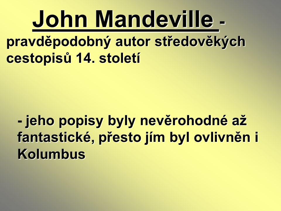 John Mandeville - pravděpodobný autor středověkých cestopisů 14. století John Mandeville - pravděpodobný autor středověkých cestopisů 14. století jeho