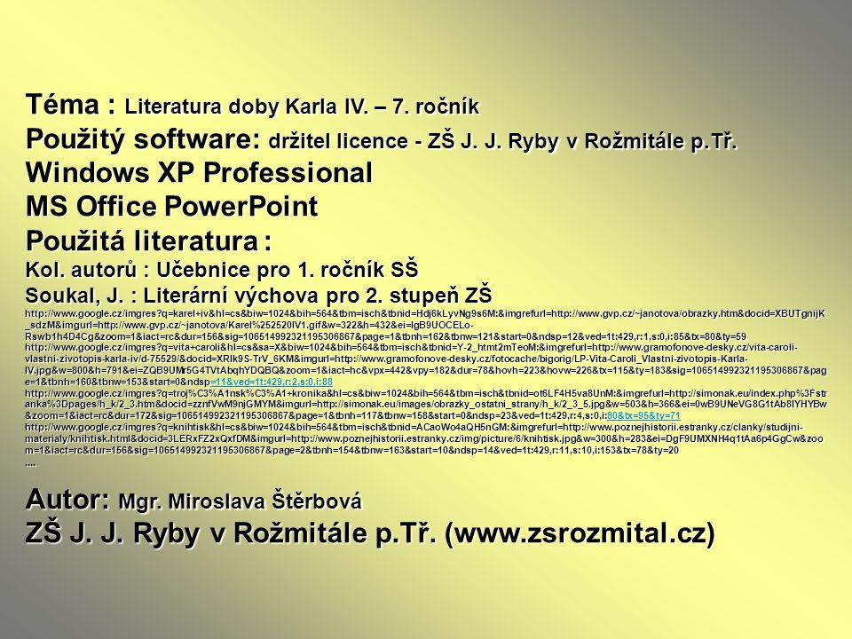 Téma : Literatura doby Karla IV. – 7. ročník Použitý software: držitel licence - ZŠ J. J. Ryby v Rožmitále p.Tř. Windows XP Professional MS Office Pow
