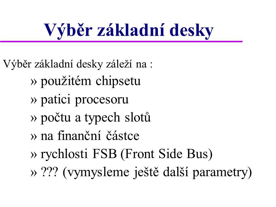 Výběr základní desky Výběr základní desky záleží na : » použitém chipsetu » patici procesoru » počtu a typech slotů » na finanční částce » rychlosti F