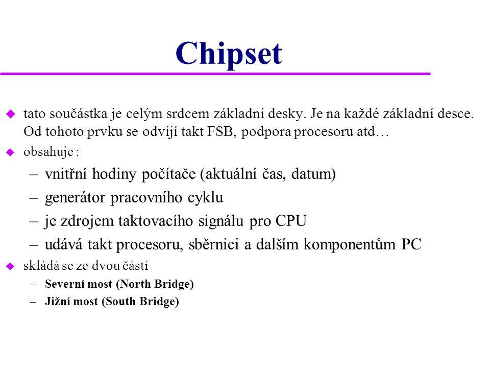 Chipset u tato součástka je celým srdcem základní desky. Je na každé základní desce. Od tohoto prvku se odvíjí takt FSB, podpora procesoru atd… u obsa