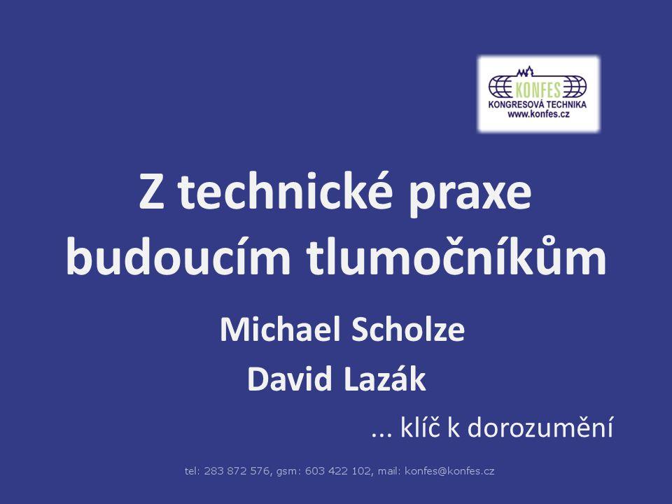 Z technické praxe budoucím tlumočníkům Michael Scholze David Lazák... klíč k dorozumění