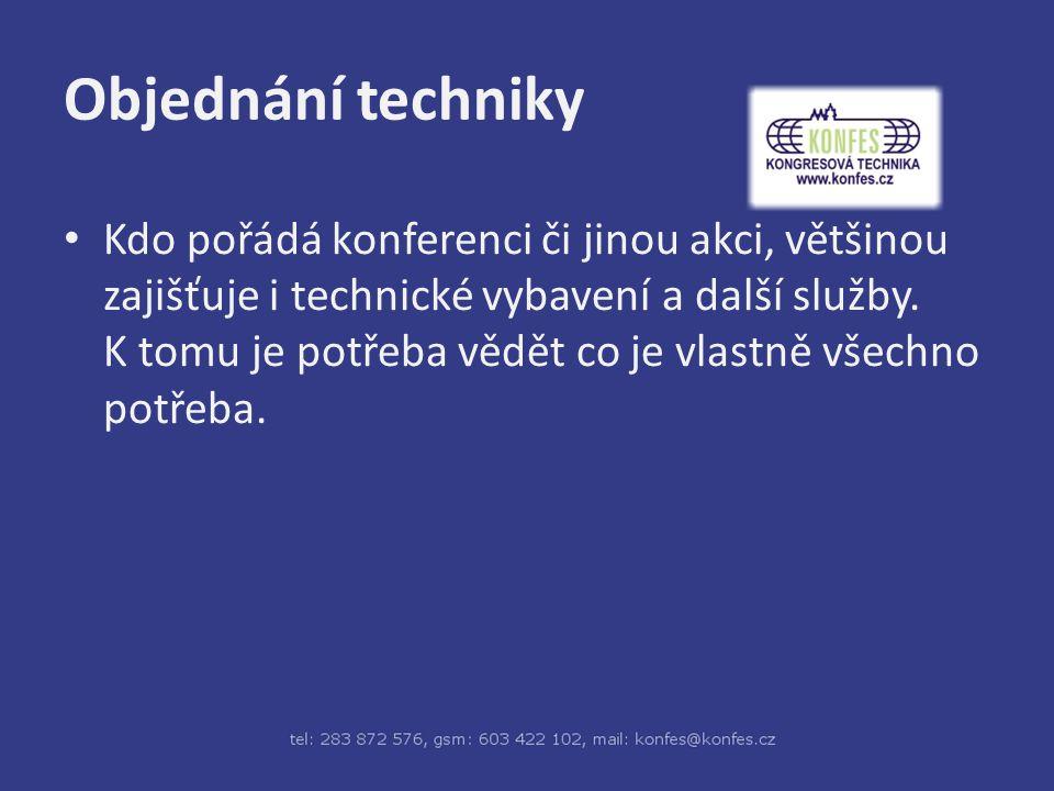 Objednání techniky Kdo pořádá konferenci či jinou akci, většinou zajišťuje i technické vybavení a další služby.