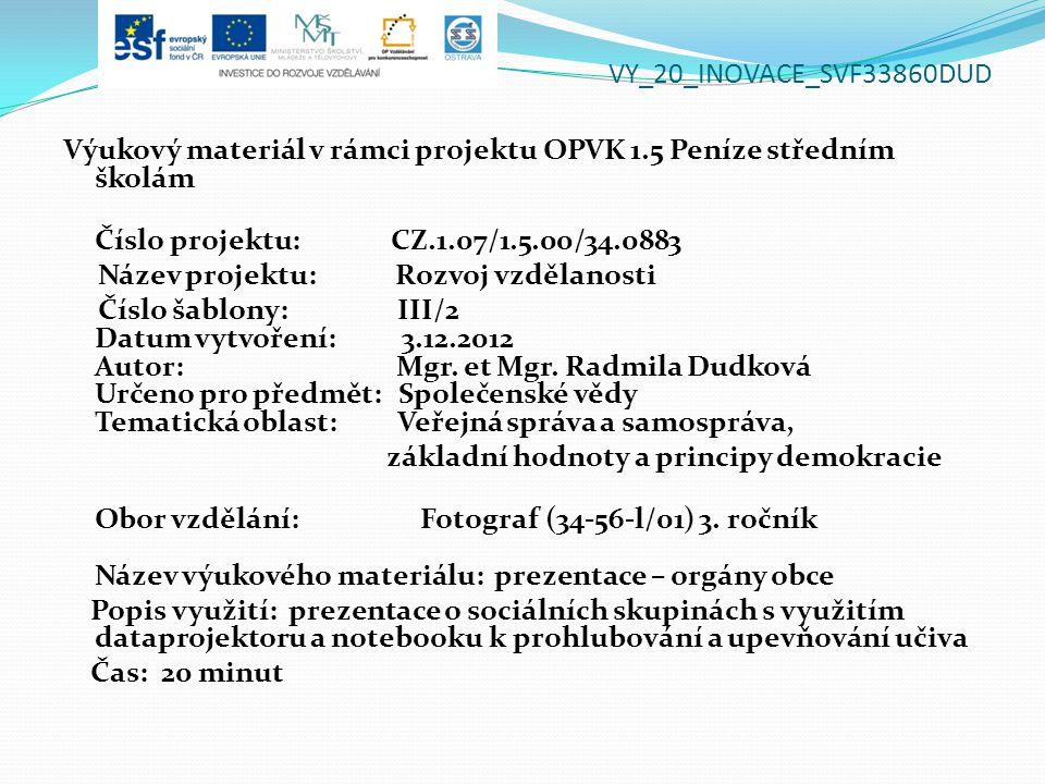 VY_20_INOVACE_SVF33860DUD Výukový materiál v rámci projektu OPVK 1.5 Peníze středním školám Číslo projektu: CZ.1.07/1.5.00/34.0883 Název projektu: Rozvoj vzdělanosti Číslo šablony: III/2 Datum vytvoření: 3.12.2012 Autor: Mgr.
