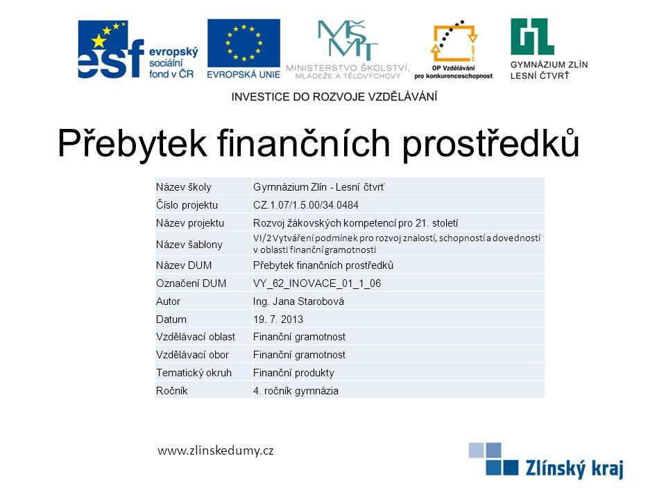 Přebytek finančních prostředků www.zlinskedumy.cz Název školyGymnázium Zlín - Lesní čtvrť Číslo projektuCZ.1.07/1.5.00/34.0484 Název projektuRozvoj žákovských kompetencí pro 21.