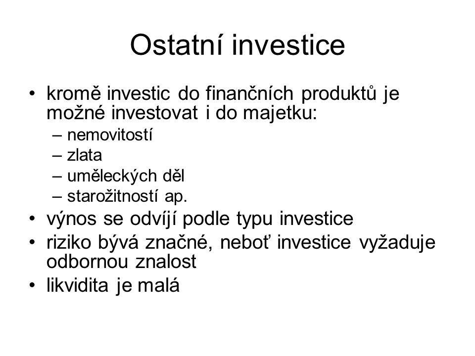 Ostatní investice kromě investic do finančních produktů je možné investovat i do majetku: –nemovitostí –zlata –uměleckých děl –starožitností ap.