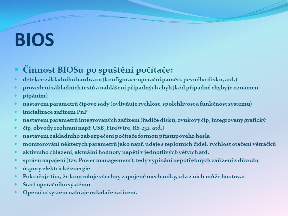 BIOS Činnost BIOSu po spuštění počítače: detekce základního hardwaru (konfigurace operační paměti, pevného disku, atd.) provedení základních testů a n