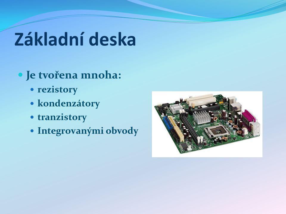 Základní deska Je tvořena mnoha: rezistory kondenzátory tranzistory Integrovanými obvody