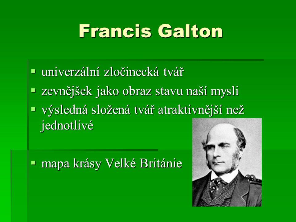 Francis Galton  univerzální zločinecká tvář  zevnějšek jako obraz stavu naší mysli  výsledná složená tvář atraktivnější než jednotlivé  mapa krásy