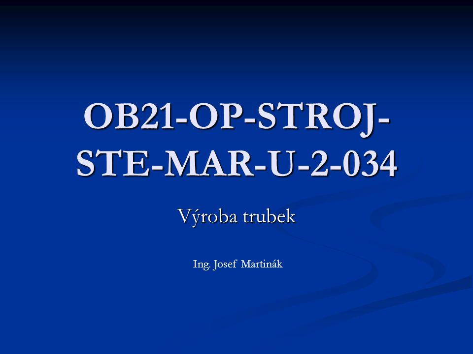 OB21-OP-STROJ- STE-MAR-U-2-034 Výroba trubek Ing. Josef Martinák