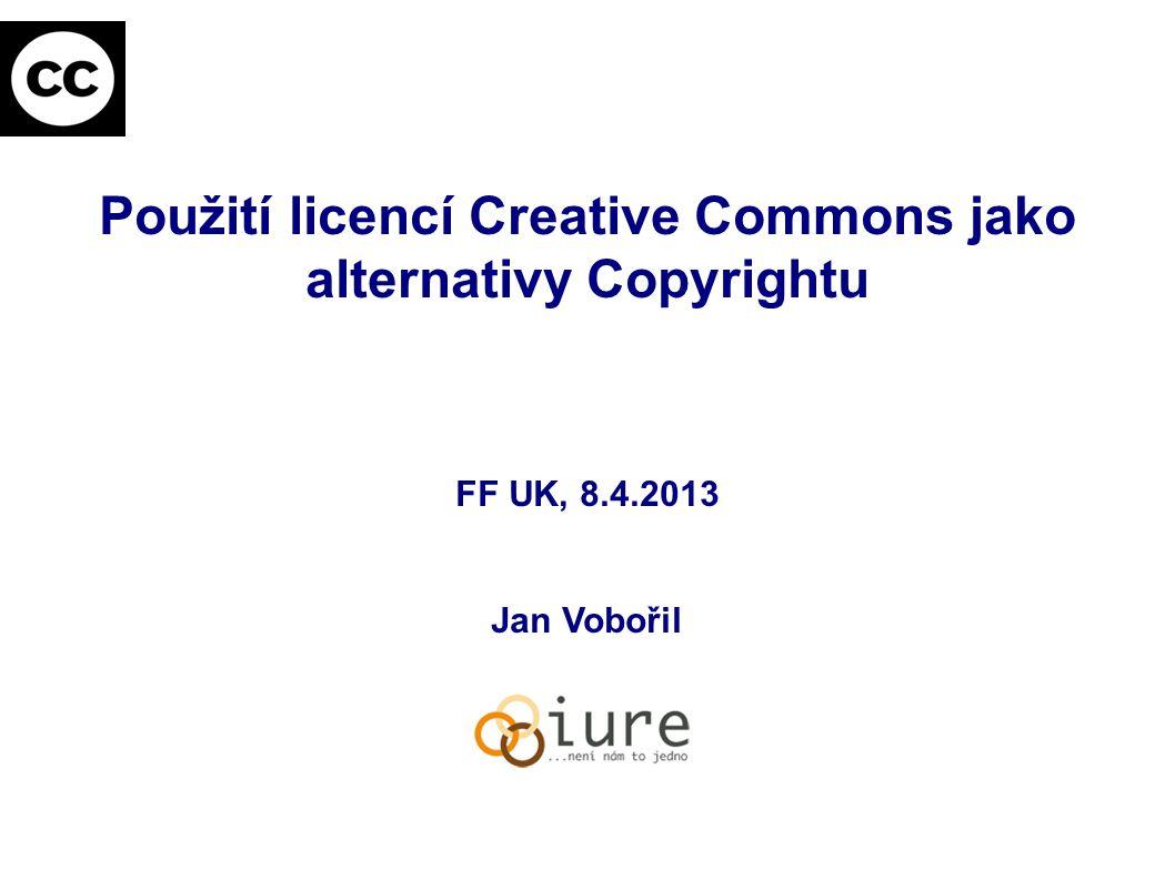 Použití licencí Creative Commons jako alternativy Copyrightu FF UK, 8.4.2013 Jan Vobořil