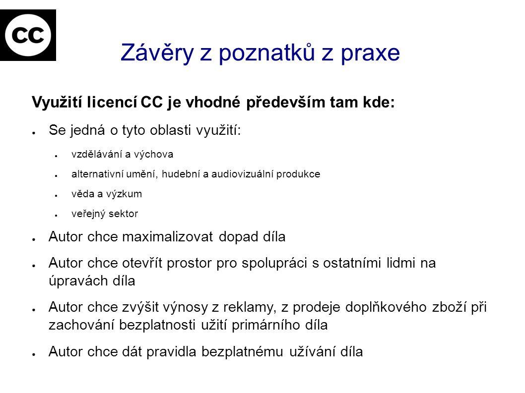Závěry z poznatků z praxe Využití licencí CC je vhodné především tam kde: ● Se jedná o tyto oblasti využití: ● vzdělávání a výchova ● alternativní umě