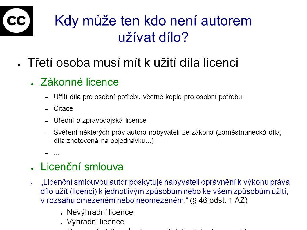 Kdy může ten kdo není autorem užívat dílo? ● Třetí osoba musí mít k užití díla licenci ● Zákonné licence – Užití díla pro osobní potřebu včetně kopie